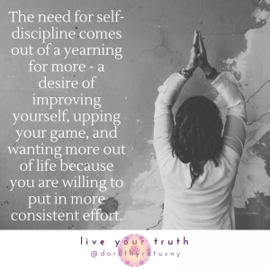 The need for self-discipline comes out of a yearning for more. (Image of Dorothy Ratusny)